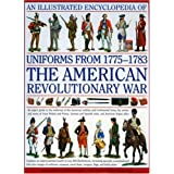 An  Illustrated Encyclopedia of Uniforms from 1775-1783, the American Revolutionary War: An Expert Guide to the Uniforms of the American Militias and: ... the Independence in North America, 1775-1783von &#34;Digby Smith&#34;