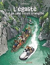 L\'égalité est un long fleuve tranquille par Antoine Chéreau