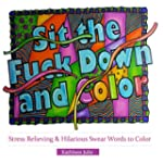 Sit the F*ck Down and Color: Stress R...