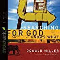 Searching for God Knows What (       UNABRIDGED) by Donald Miller Narrated by Scott Brick