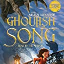 Ghoulish Song (       UNABRIDGED) by William Alexander Narrated by William Alexander