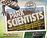 Search : Park Scientists: Gila Monsters, Geysers, and Grizzly Bears in America's Own Backyard (Scientists in the Field Series)
