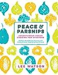 Peace & Parsnips: Adventurous Vegan C...