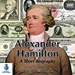 Alexander Hamilton - A Short Biography: 30 Minute Book Series 10 | Doug West