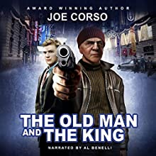 The Old Man and the King: The Ways of the Street (Action and Adventure, Joe Corso Book 1) (       UNABRIDGED) by Joe Corso Narrated by A. T. Al Benelli