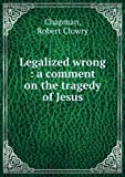 Legalized wrong : a comment on the tragedy of Jesus