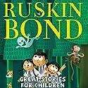 Great Stories for Children Hörbuch von Ruskin Bond Gesprochen von: Adnan Kapadia
