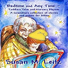 Bedtime & Any Time: Toddler Tales and Nursery Rhymes: A Grandma's Collection of Stories and Poems for Littlies (       UNABRIDGED) by Susan M. Leitz Narrated by Carrie Barton - Oakley Entertainment