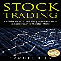 Stock Trading: A Crash Course to Get Quickly Started and Make Immediate Cash in the Stock Market Audiobook by Samuel Rees Narrated by Ralph L. Rati
