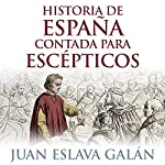 Historia de España contada para escépticos [History of Spain for Skeptics]   Juan Eslava Galán