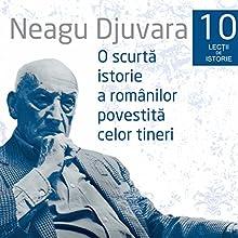 O scurtă istorie a românilor povestită celor tineri 1 - 10 Audiobook by Neagu Djuvara Narrated by Neagu Djuvara