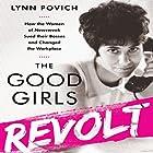 The Good Girls Revolt: How the Women of Newsweek Sued their Bosses and Changed the Workplace Hörbuch von Lynn Povich Gesprochen von: Susan Larkin
