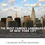 The Most Famous Landmarks of New York City: The History of the Brooklyn Bridge, Statue of Liberty, Central Park, Grand Central Terminal, Chrysler Building, and Empire State Building |  Charles River Editors