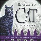 The Enchanted Cat: Feline Fascinations, Spells and Magick (0738707694) by Dugan, Ellen