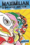 img - for Maximilian and the Lucha Libre Club: A Bilingual Lucha Libre Thriller (Max's Lucha Libre Adventures) book / textbook / text book