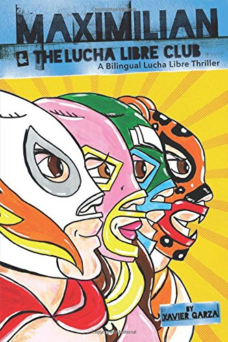 Maximilian and the Lucha Libre Club: A Bilingual Lucha Libre Thriller (Max's Lucha Libre Adventures)