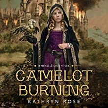 Camelot Burning: A Metal & Lace Novel (       UNABRIDGED) by Kathryn Rose Narrated by Gemma Dawson