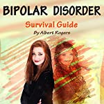 Bipolar Disorder: Survival Guide to Manage Bipolar Disorder | Albert Rogers