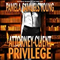 Attorney-Client Privilege: Vernetta Henderson Series No. 4 Audiobook by Pamela Samuels Young Narrated by R. C. Bray