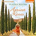 Apricot Kisses: A Novel Audiobook by Claudia Winter, Maria Poglitsch Bauer - translator Narrated by Will Damron, Cassandra Campbell