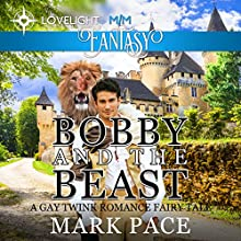 Bobby and the Beast: A Gay Twink Romance Fairy Tale (       UNABRIDGED) by Mark Pace Narrated by Eugenia Woods