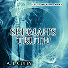 Sehmah's Truth: Beneath the Willow, Book 1 Audiobook by A.J. Culey Narrated by Zachary Johnson