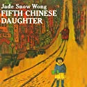 Fifth Chinese Daughter Audiobook by Jade Snow Wong Narrated by Andi Arndt