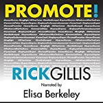 PROMOTE!: It's Who Knows What You Know That Makes a Career | Rick Gillis