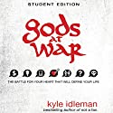 Gods at War Student Edition: The Battle for Your Heart That Will Define your Life (       UNABRIDGED) by Kyle Idleman Narrated by MacLeod Andrews