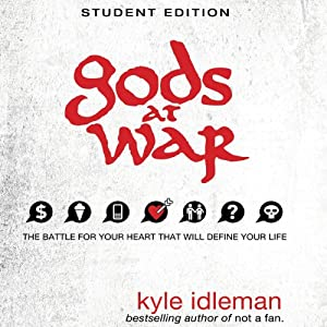 Gods at War Student Edition: The Battle for Your Heart That Will Define your Life | [Kyle Idleman]