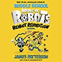 House of Robots: Robot Revolution Audiobook by James Patterson Narrated by Jack Patterson