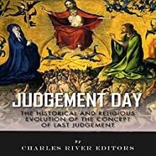 Judgment Day: The Historical and Religious Evolution of the Concept of Last Judgment (       UNABRIDGED) by Charles River Editors Narrated by Colleen Patrick