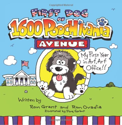 First Dog of 1600 Pooch'lvania Avenue: My First Year in Arf! Arf! Office!