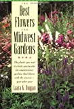 img - for The Best Flowers for Midwest Gardens: The Plants You Need to Create Spectacular Low-Maintenance Gardens That Bloom with the Seasons Year After Year by Duggan, Laara K. (1996) Paperback book / textbook / text book