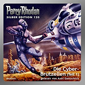Der Cyber-Brutzellen - Teil 1 (Perry Rhodan Silber Edition 120) Hörbuch