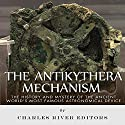 The Antikythera Mechanism: The History and Mystery of the Ancient World's Most Famous Astronomical Device Audiobook by  Charles River Editors Narrated by Scott Clem
