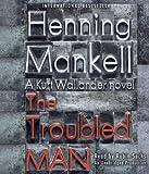 The Troubled Man (Kurt Wallander Mysteries) Henning Mankell