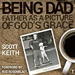 Being Dad: Father as a Picture of God's Grace | Scott Leonard Keith