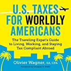 U.S. Taxes for Worldly Americans: The Traveling Expat's Guide to Living, Working, and Staying Tax Compliant Abroad Hörbuch von Olivier Wagner Gesprochen von: Gregory V. Diehl