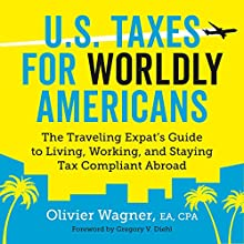 U.S. Taxes for Worldly Americans: The Traveling Expat's Guide to Living, Working, and Staying Tax Compliant Abroad | Livre audio Auteur(s) : Olivier Wagner Narrateur(s) : Gregory V. Diehl