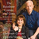 The Rainbow Comes and Goes: A Mother and Son on Life, Love, and Loss Hörbuch von Anderson Cooper Gesprochen von: Anderson Cooper, Gloria Vanderbilt