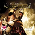 Fire in the East - Warrior of Rome (       UNABRIDGED) by Harry Sidebottom Narrated by Nick Boulton