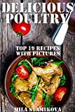 Delicious Poultry: Top 19 Recipes and Dishes From Turkey Duck and Quail, With Illustrations