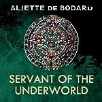 Servant of the Underworld: Obsidian and Blood, Book 1 | Aliette de Bodard