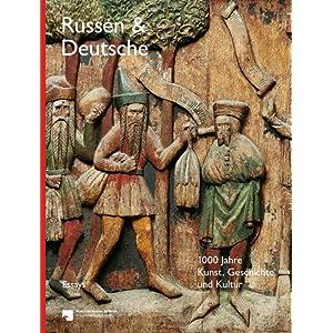 Russen und Deutsche - Essay-Band: 1000 Jahre Kunst, Geschichte und Kultur