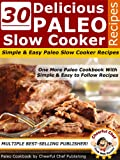 30 Delicious Paleo Slow Cooker Recipes - Simple and Easy Paleo Slow Cooker Recipes (Paleo Recipes Book 1)