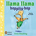 Llama Llama Hoppity-Hop! (       UNABRIDGED) by Anna Dewdney Narrated by Anna Dewdney