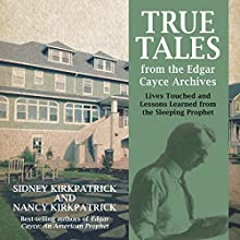 True Tales from the Edgar Cayce Archives: Lives Touched and Lessons Learned from the Sleeping Prophet (       UNABRIDGED) by Sidney Kirkpatrick, Nancy Kirkpatrick Narrated by Scott R. Pollak