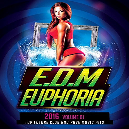 EDM Euphoria 2016 Vol. 1 (Top Future Club and Rave Music Hits Best Of Electronic Euphoric Dance Music Of The Year) (Dance Electronic Music compare prices)