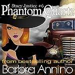 Phantom Quartz: A Stacy Justice Witch Mystery, Book 6 | Barbra Annino